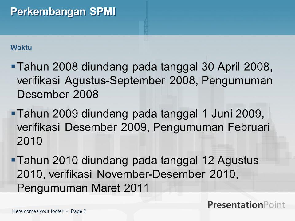 Perkembangan SPMI Waktu. Tahun 2008 diundang pada tanggal 30 April 2008, verifikasi Agustus-September 2008, Pengumuman Desember 2008.