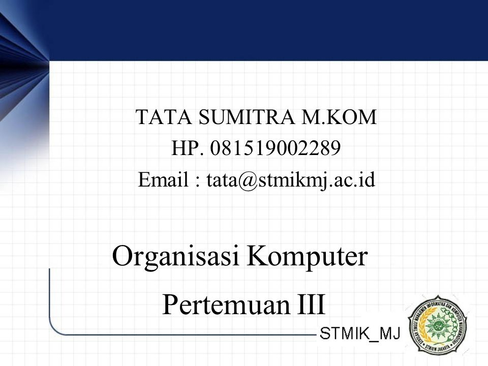 Organisasi Komputer Pertemuan III TATA SUMITRA M.KOM HP. 081519002289
