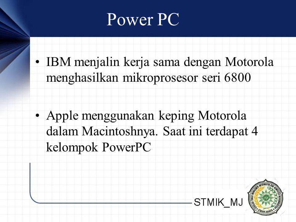 Power PC IBM menjalin kerja sama dengan Motorola menghasilkan mikroprosesor seri 6800.