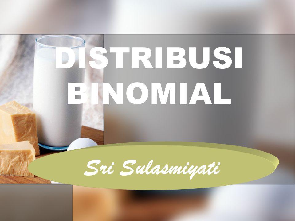 DISTRIBUSI BINOMIAL Sri Sulasmiyati