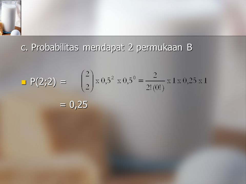 c. Probabilitas mendapat 2 permukaan B