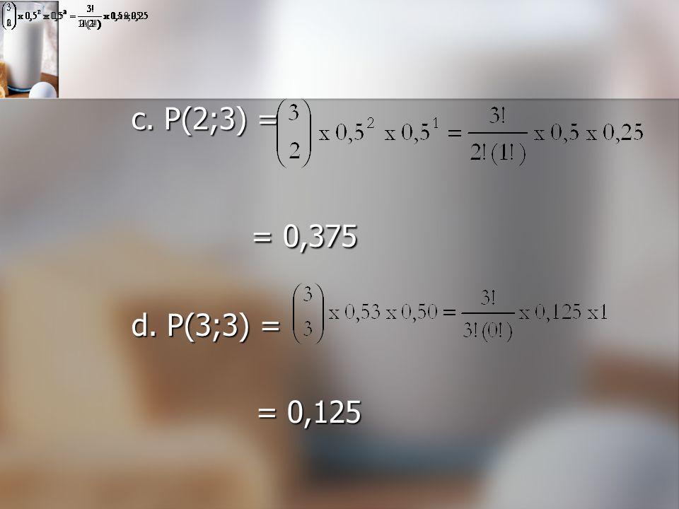 c. P(2;3) = = 0,375 d. P(3;3) = = 0,125