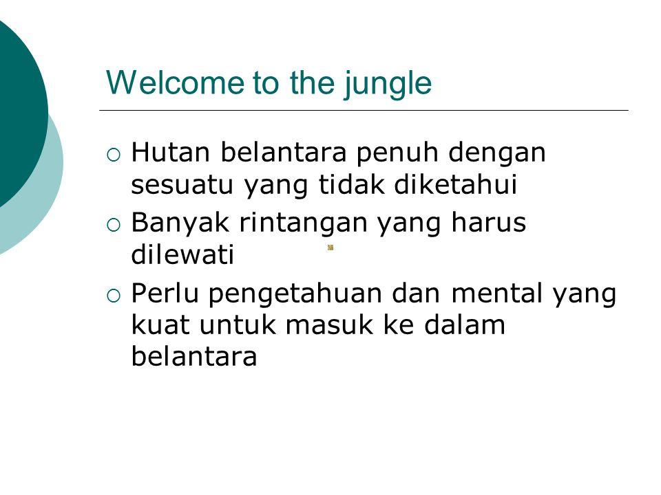 Welcome to the jungle Hutan belantara penuh dengan sesuatu yang tidak diketahui. Banyak rintangan yang harus dilewati.