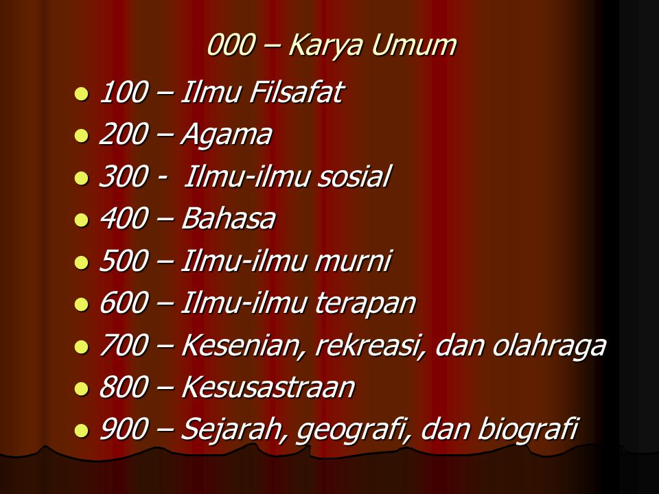 000 – Karya Umum 100 – Ilmu Filsafat. 200 – Agama. 300 - Ilmu-ilmu sosial. 400 – Bahasa. 500 – Ilmu-ilmu murni.