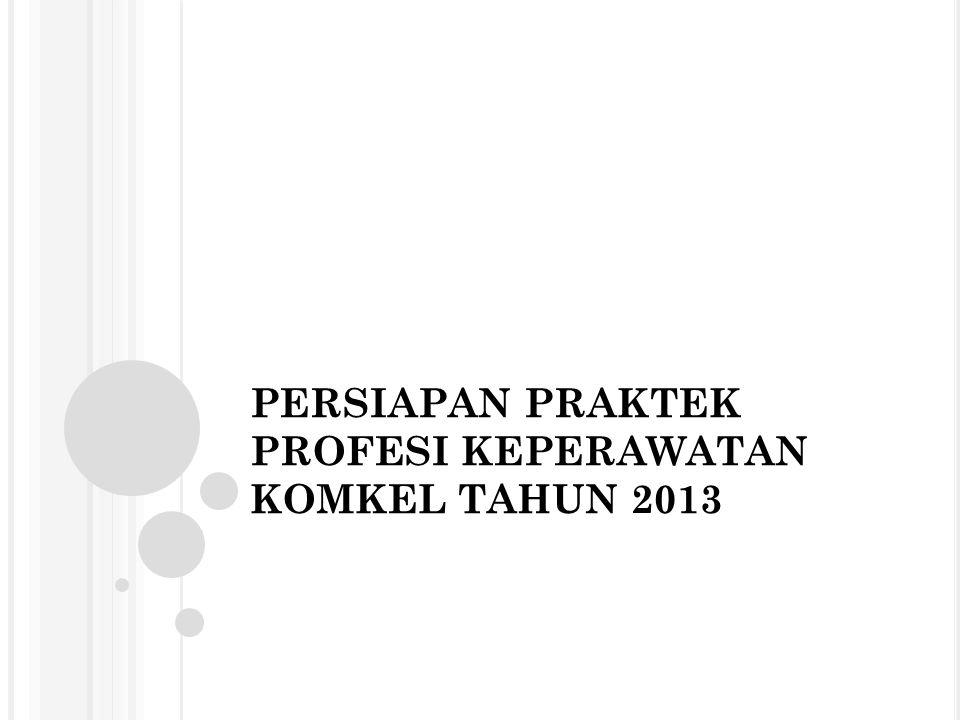 PERSIAPAN PRAKTEK PROFESI KEPERAWATAN KOMKEL TAHUN 2013