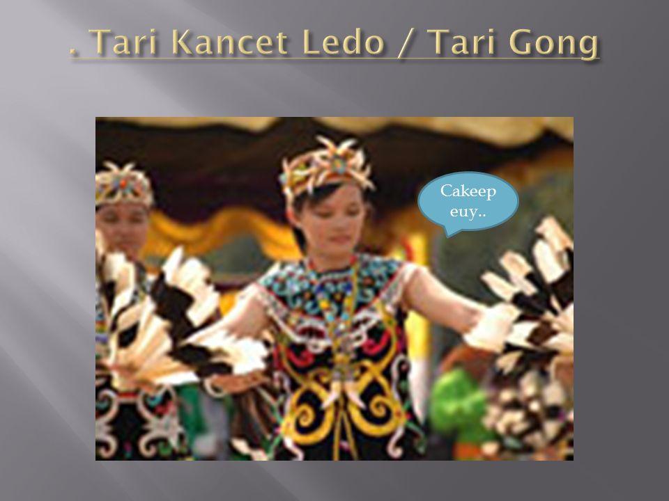 . Tari Kancet Ledo / Tari Gong