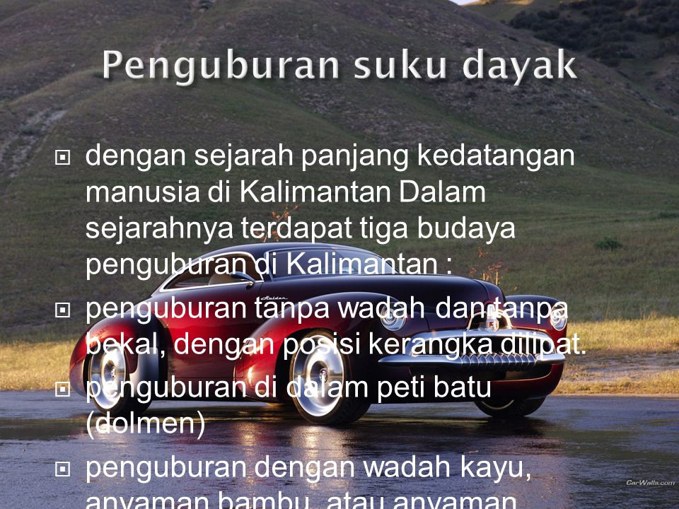 Penguburan suku dayak dengan sejarah panjang kedatangan manusia di Kalimantan Dalam sejarahnya terdapat tiga budaya penguburan di Kalimantan :