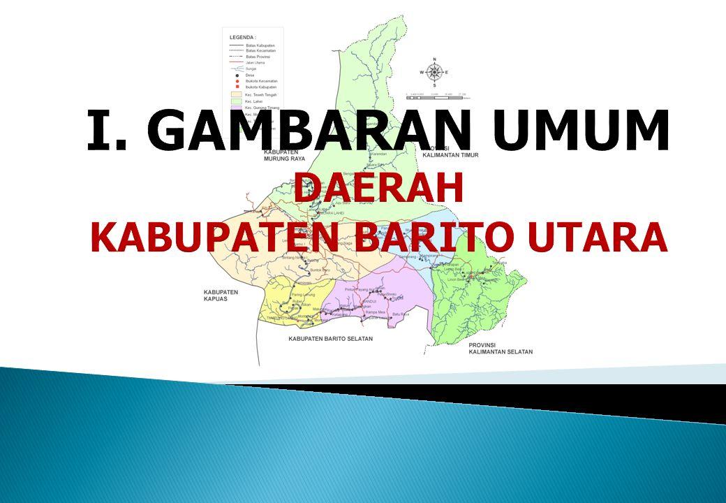 I. GAMBARAN UMUM DAERAH KABUPATEN BARITO UTARA