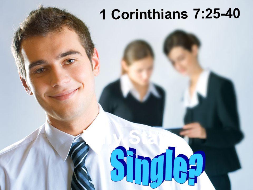 1 Corinthians 7:25-40 Why Stay… Single