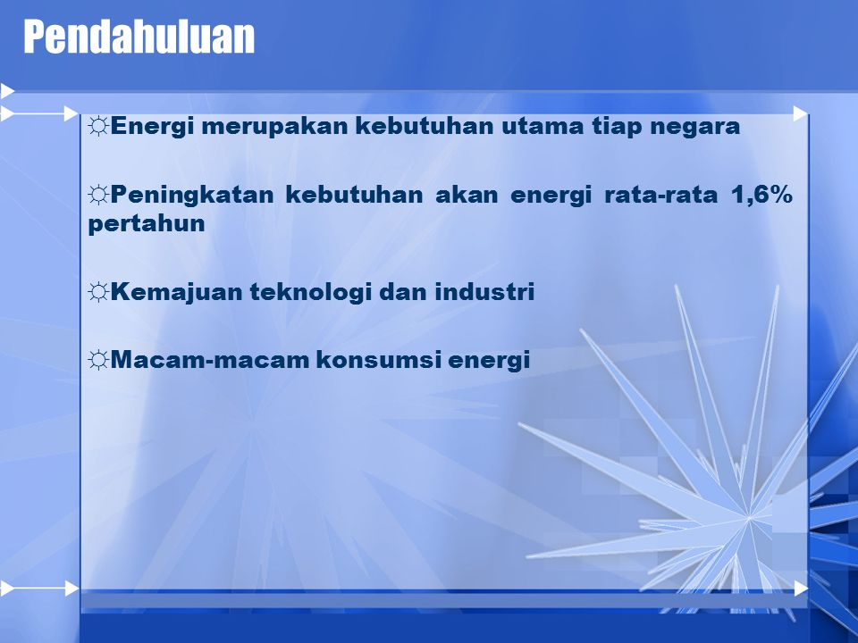 Pendahuluan Energi merupakan kebutuhan utama tiap negara