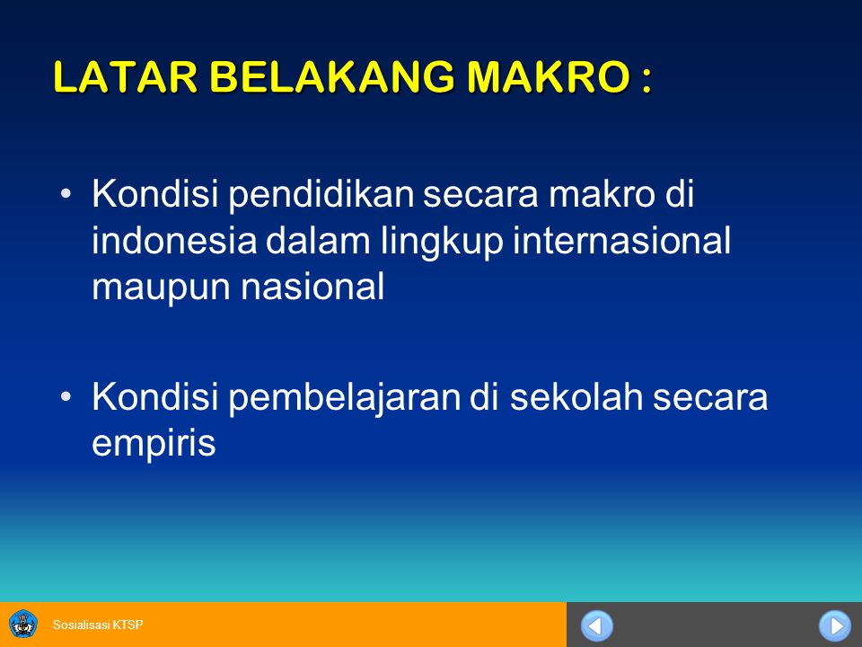 LATAR BELAKANG MAKRO : Kondisi pendidikan secara makro di indonesia dalam lingkup internasional maupun nasional.