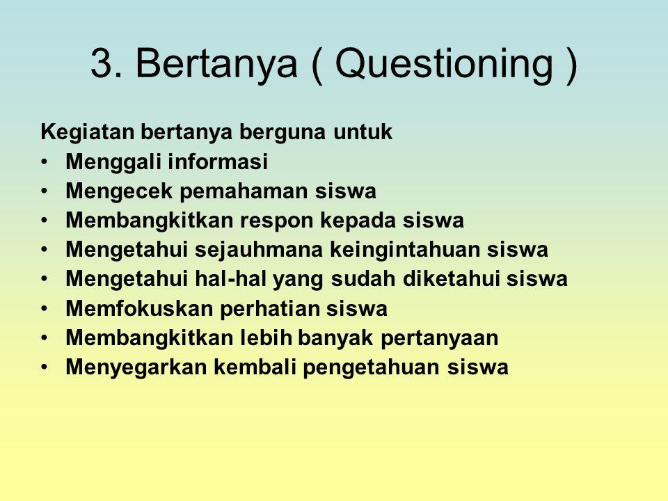 3. Bertanya ( Questioning )