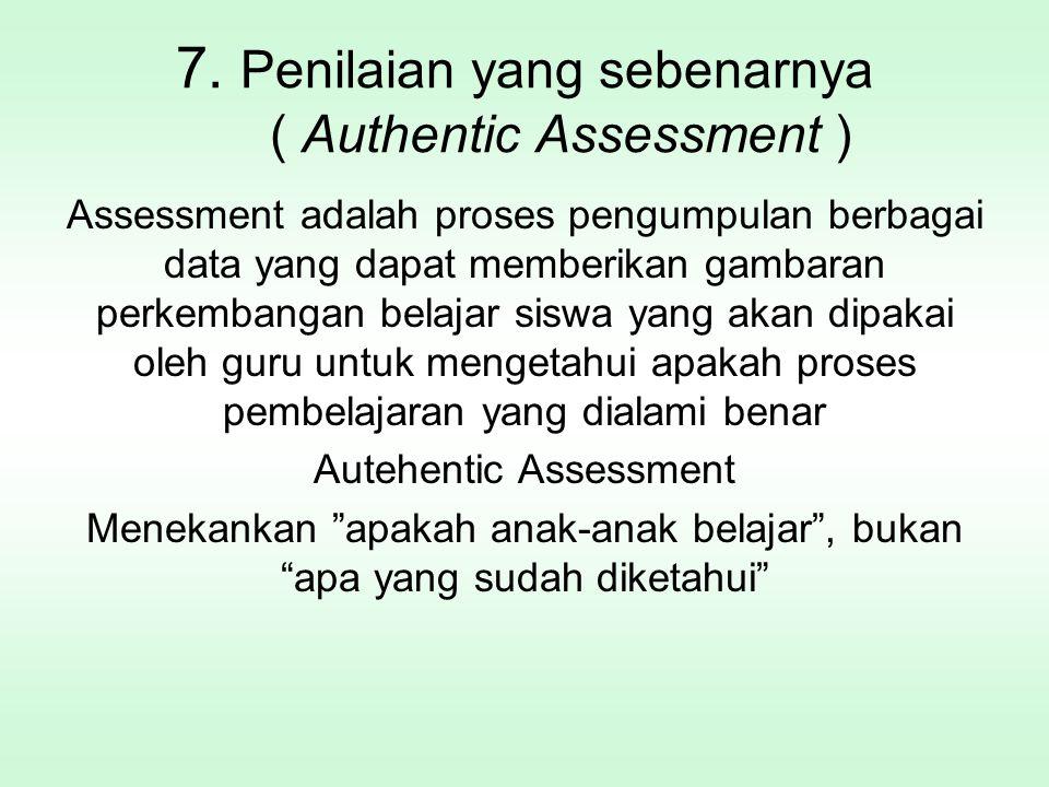7. Penilaian yang sebenarnya ( Authentic Assessment )