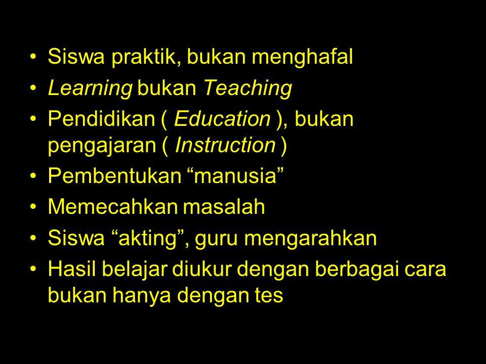 Siswa praktik, bukan menghafal Learning bukan Teaching