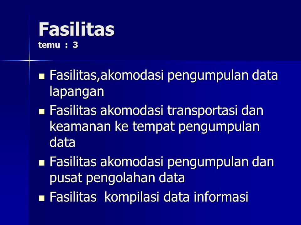 Fasilitas temu : 3 Fasilitas,akomodasi pengumpulan data lapangan