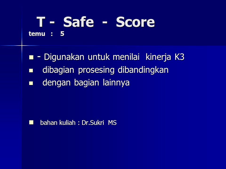 T - Safe - Score temu : 5 - Digunakan untuk menilai kinerja K3