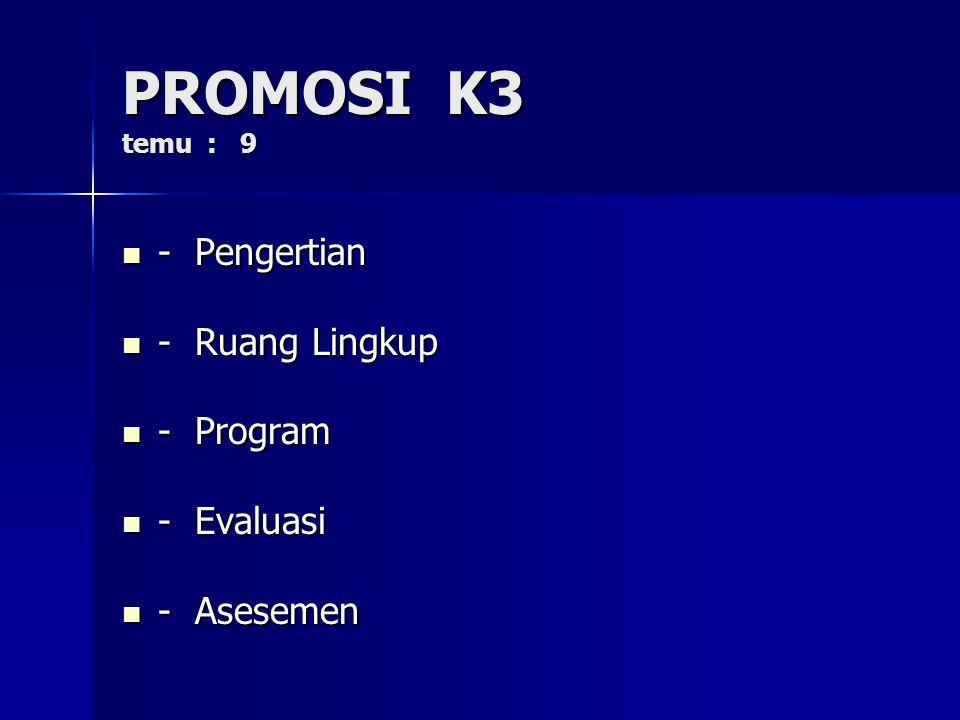 PROMOSI K3 temu : 9 - Pengertian - Ruang Lingkup - Program - Evaluasi