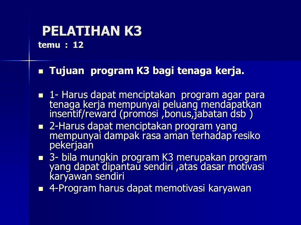 PELATIHAN K3 temu : 12 Tujuan program K3 bagi tenaga kerja.