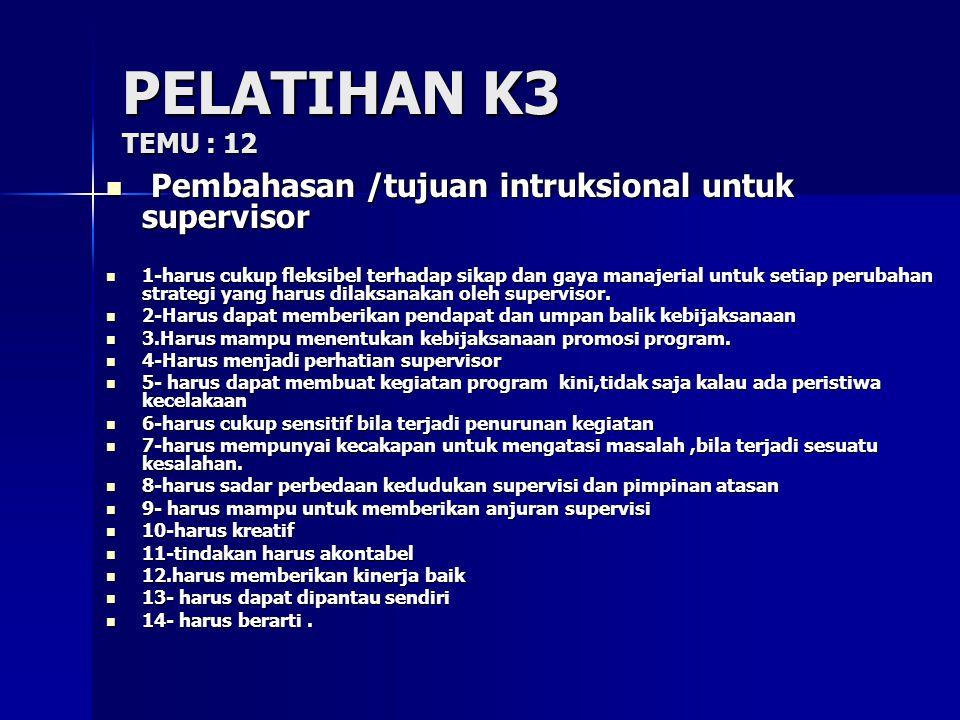 PELATIHAN K3 TEMU : 12 Pembahasan /tujuan intruksional untuk supervisor.