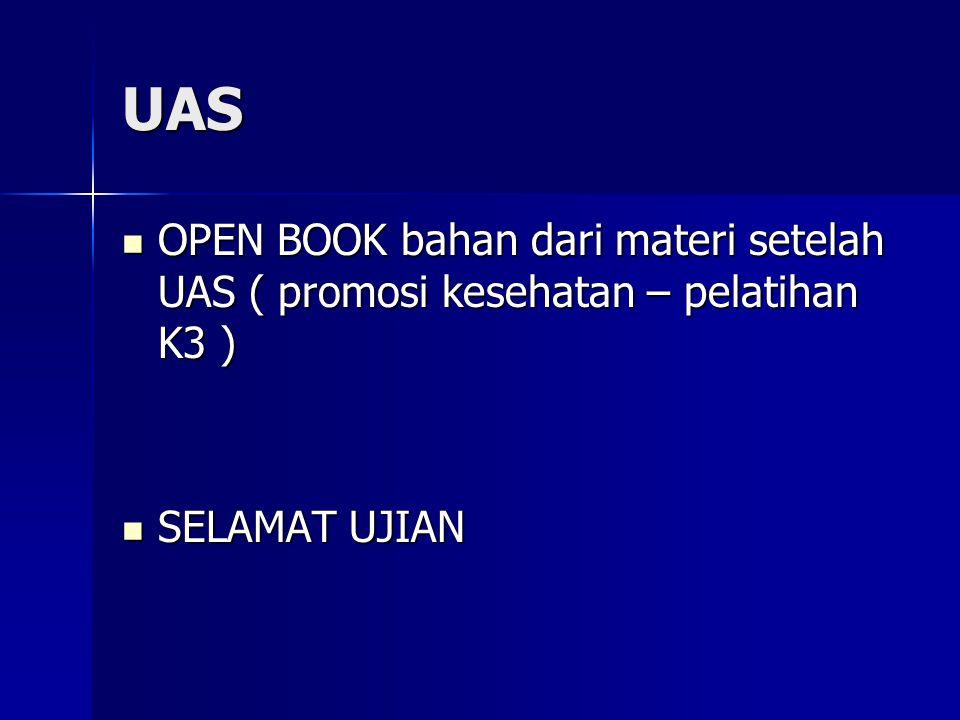 UAS OPEN BOOK bahan dari materi setelah UAS ( promosi kesehatan – pelatihan K3 ) SELAMAT UJIAN