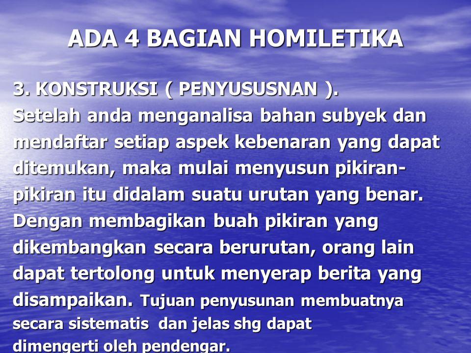 ADA 4 BAGIAN HOMILETIKA 3. KONSTRUKSI ( PENYUSUSNAN ).