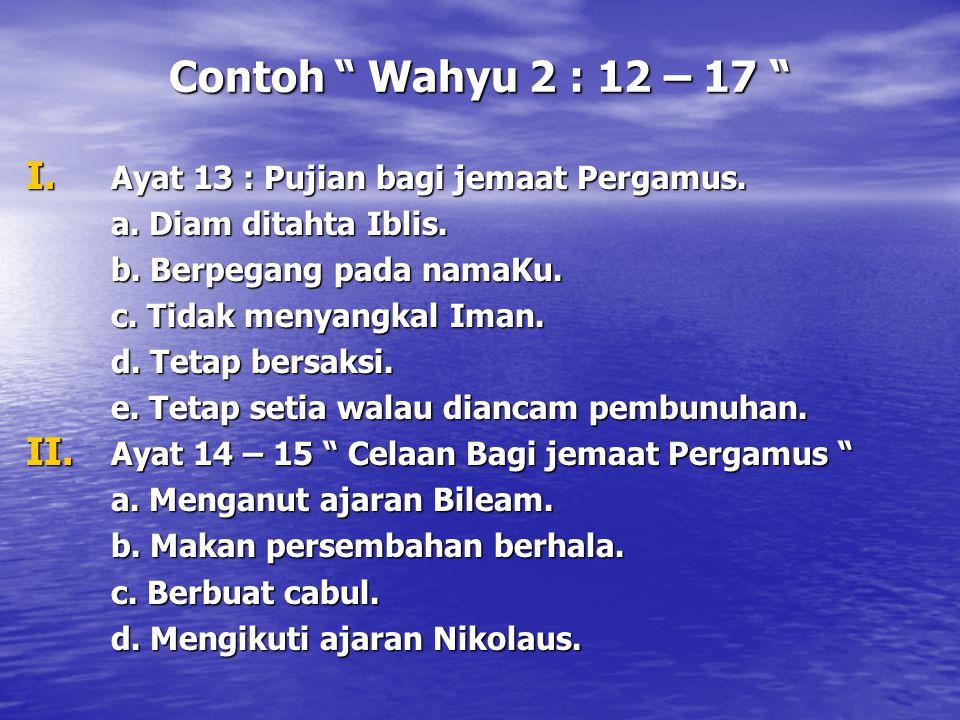 Contoh Wahyu 2 : 12 – 17 Ayat 13 : Pujian bagi jemaat Pergamus.