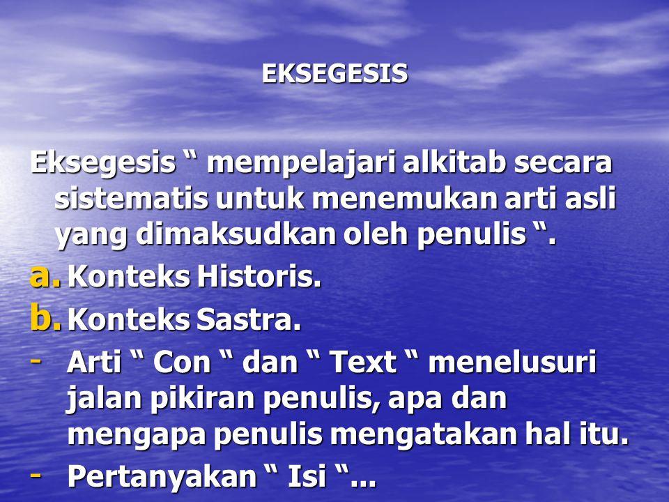 EKSEGESIS Eksegesis mempelajari alkitab secara sistematis untuk menemukan arti asli yang dimaksudkan oleh penulis .