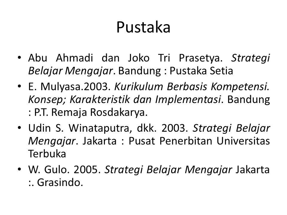Pustaka Abu Ahmadi dan Joko Tri Prasetya. Strategi Belajar Mengajar. Bandung : Pustaka Setia.