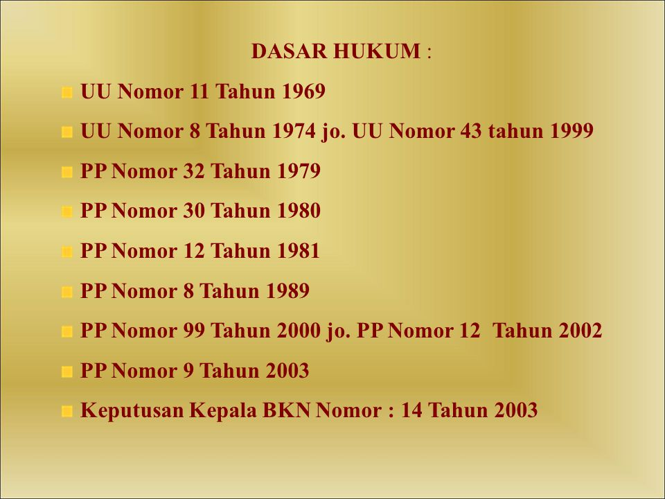 DASAR HUKUM : UU Nomor 11 Tahun 1969. UU Nomor 8 Tahun 1974 jo. UU Nomor 43 tahun 1999. PP Nomor 32 Tahun 1979.