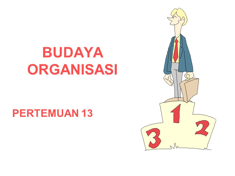 BUDAYA ORGANISASI PERTEMUAN 13