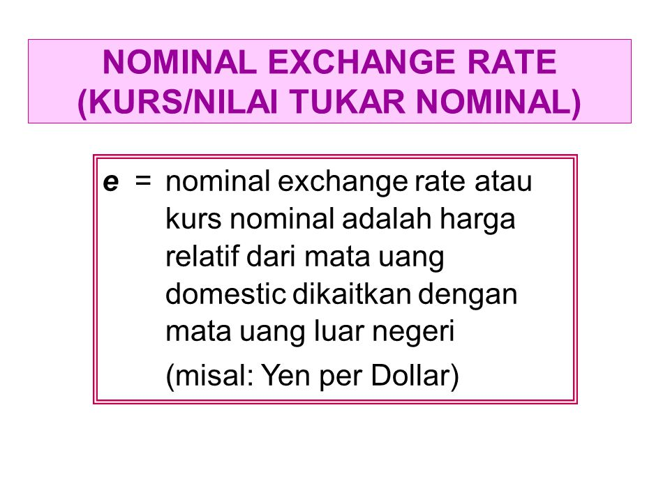 NOMINAL EXCHANGE RATE (KURS/NILAI TUKAR NOMINAL)