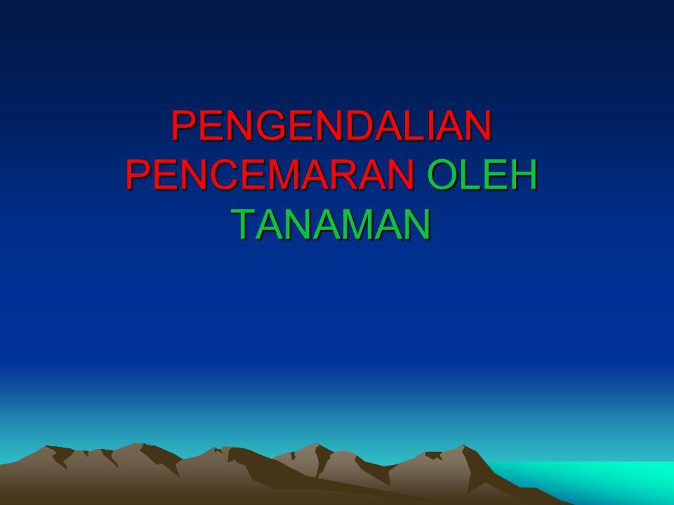 PENGENDALIAN PENCEMARAN OLEH TANAMAN