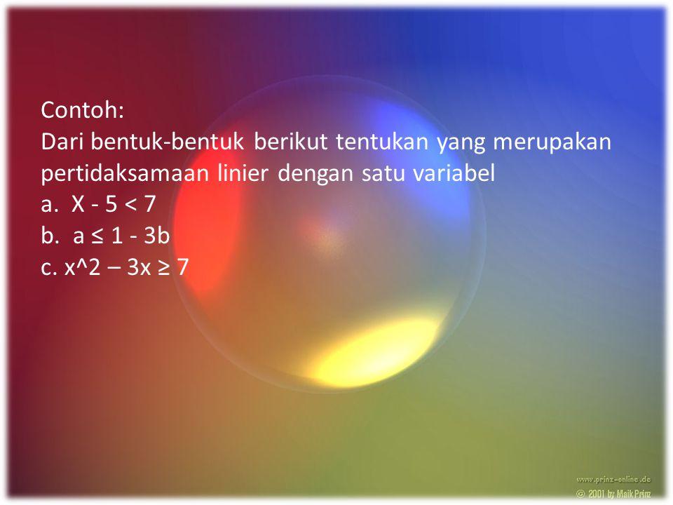 Contoh: Dari bentuk-bentuk berikut tentukan yang merupakan pertidaksamaan linier dengan satu variabel.