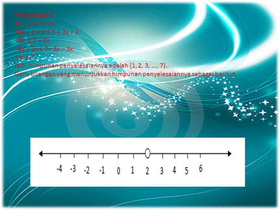 Penyelesaian: 4x – 2 ≤ 5 + 3x. 4x – 2 + 2 ≤ 5 + 3x + 2. 4x ≤ 7 + 3x. 4x – 3x ≤ 7+ 3x – 3x. x ≤ 7.