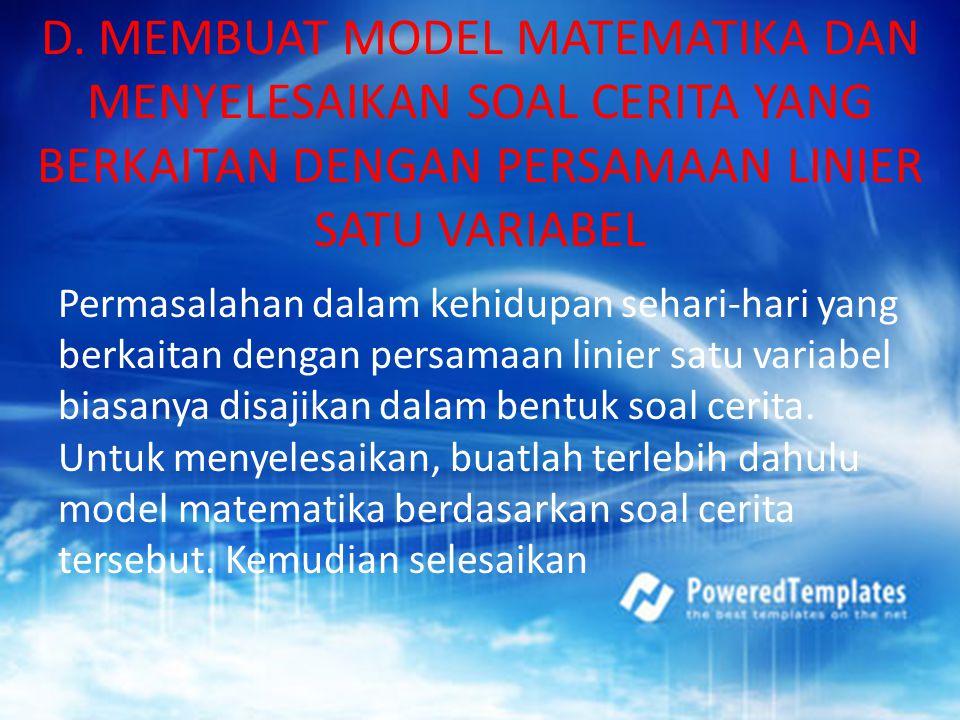 D. MEMBUAT MODEL MATEMATIKA DAN MENYELESAIKAN SOAL CERITA YANG BERKAITAN DENGAN PERSAMAAN LINIER SATU VARIABEL