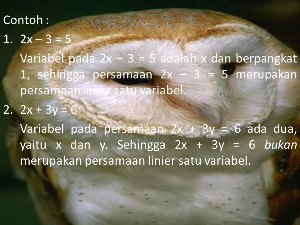 Contoh : 2x – 3 = 5. Variabel pada 2x – 3 = 5 adalah x dan berpangkat 1, sehingga persamaan 2x – 3 = 5 merupakan persamaan linier satu variabel.