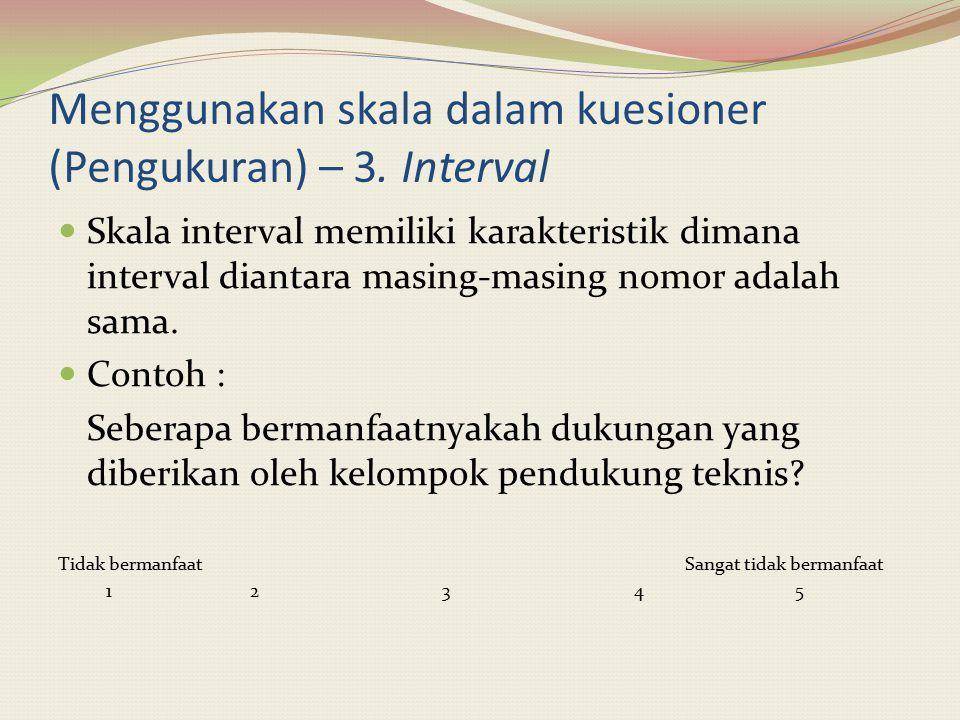 Menggunakan skala dalam kuesioner (Pengukuran) – 3. Interval