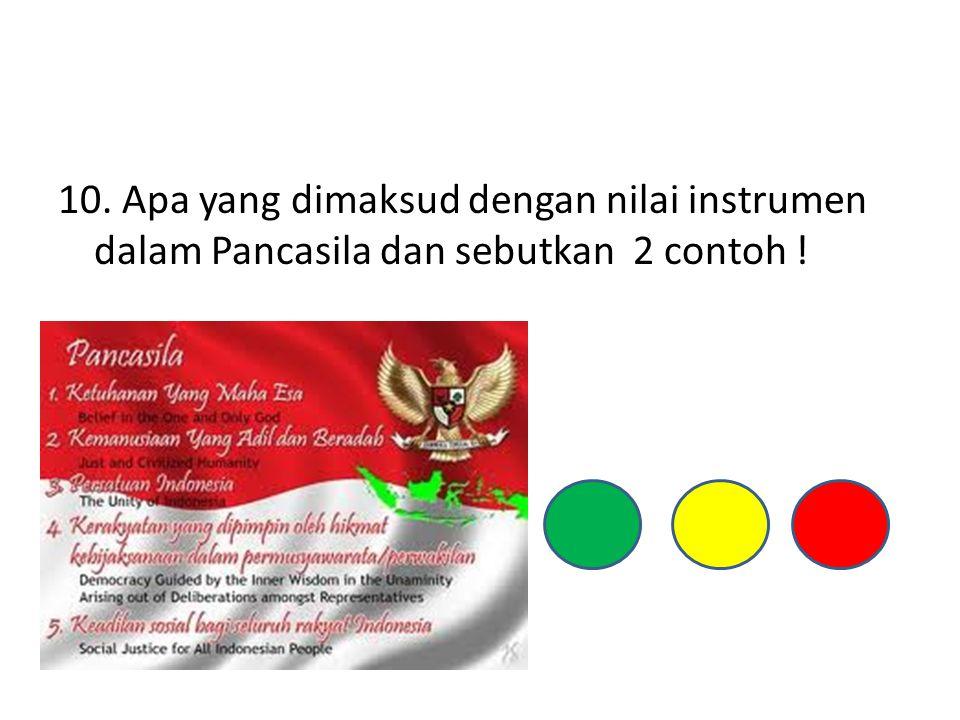 10. Apa yang dimaksud dengan nilai instrumen dalam Pancasila dan sebutkan 2 contoh !