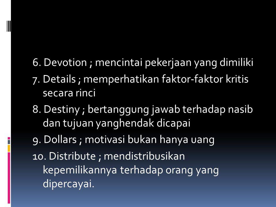 6. Devotion ; mencintai pekerjaan yang dimiliki 7
