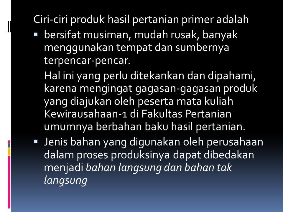 Ciri-ciri produk hasil pertanian primer adalah