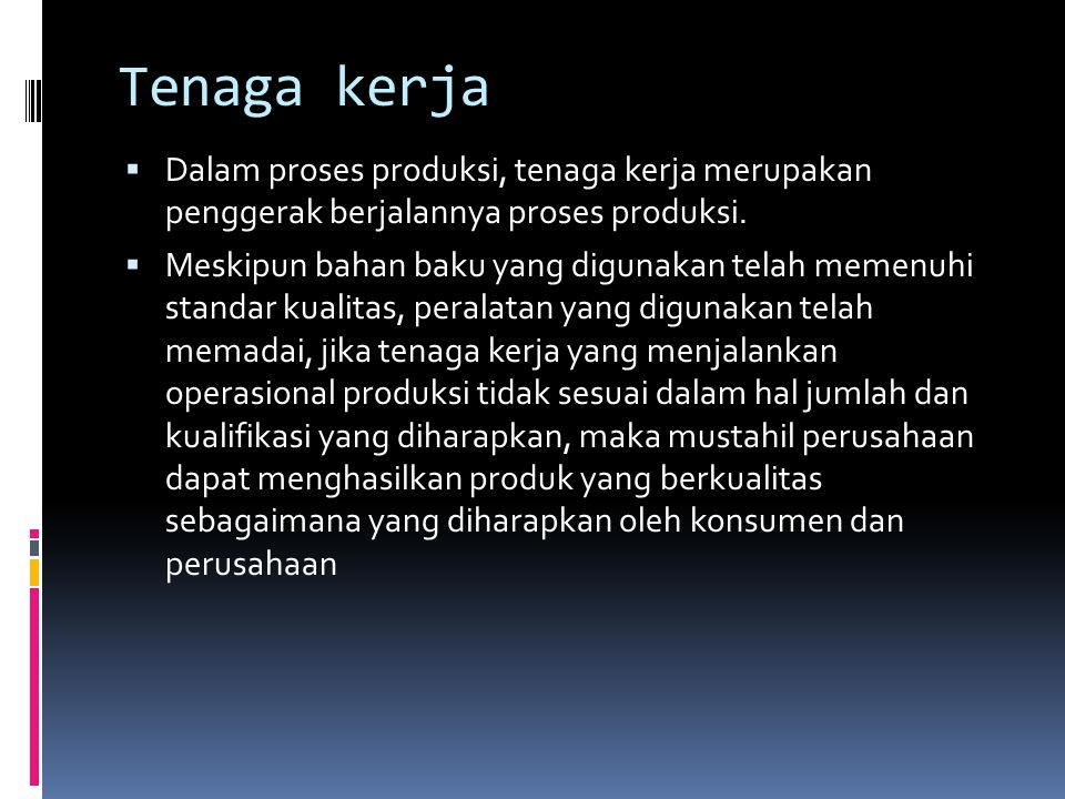 Tenaga kerja Dalam proses produksi, tenaga kerja merupakan penggerak berjalannya proses produksi.