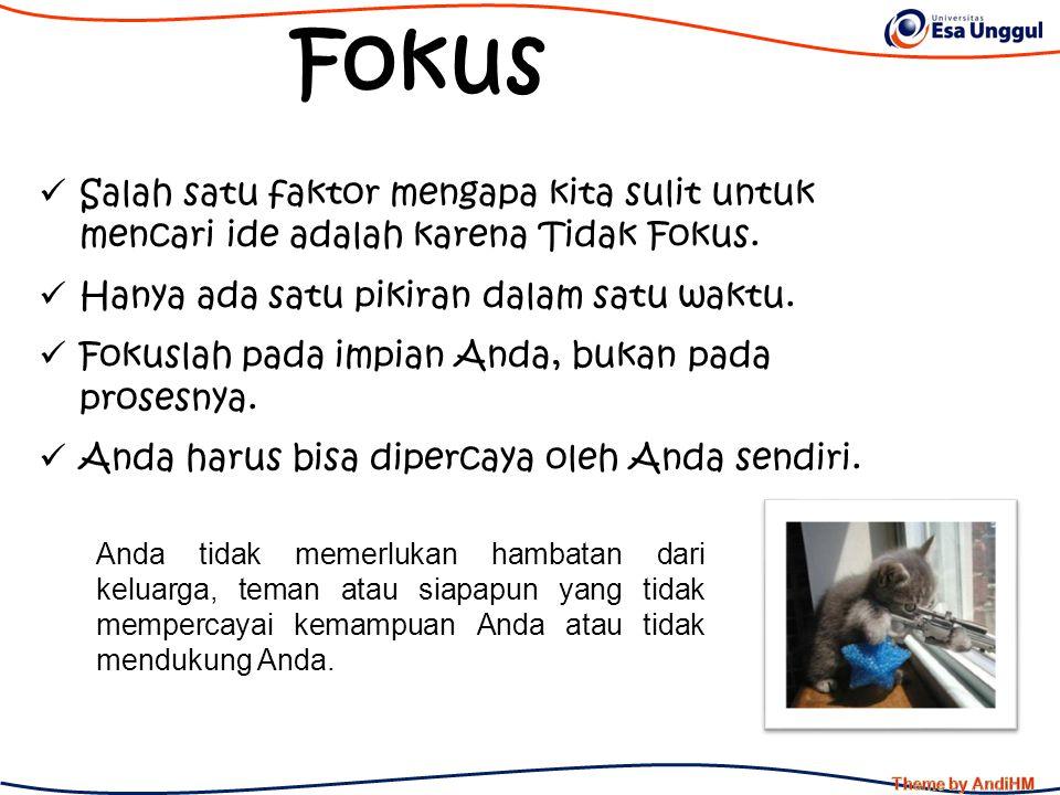 Fokus Salah satu faktor mengapa kita sulit untuk mencari ide adalah karena Tidak Fokus. Hanya ada satu pikiran dalam satu waktu.
