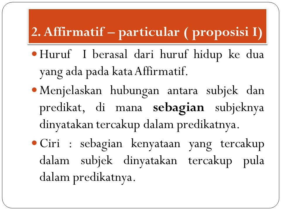 2. Affirmatif – particular ( proposisi I)