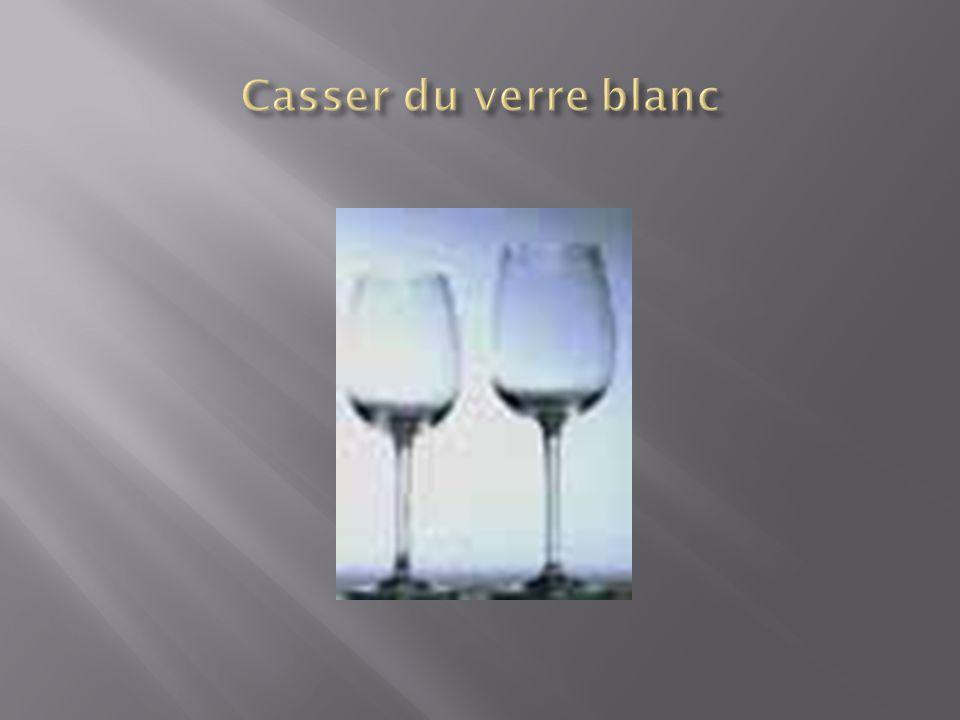 Casser du verre blanc