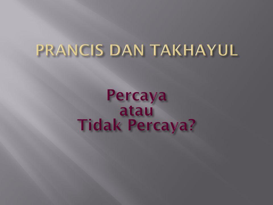 PRANCIS DAN TAKHAYUL Percaya atau Tidak Percaya