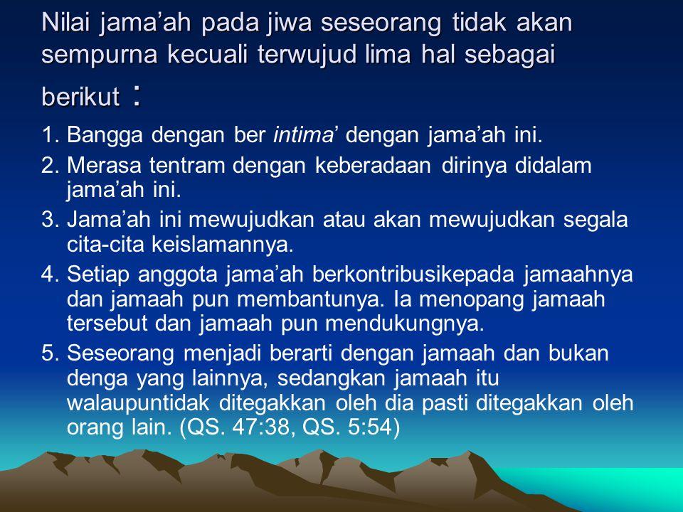 Nilai jama'ah pada jiwa seseorang tidak akan sempurna kecuali terwujud lima hal sebagai berikut :