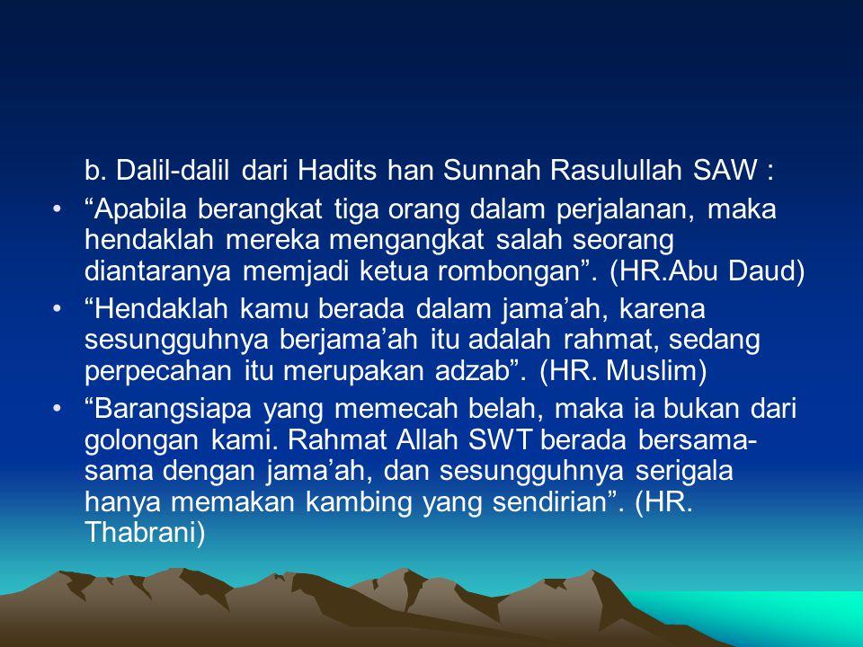 b. Dalil-dalil dari Hadits han Sunnah Rasulullah SAW :