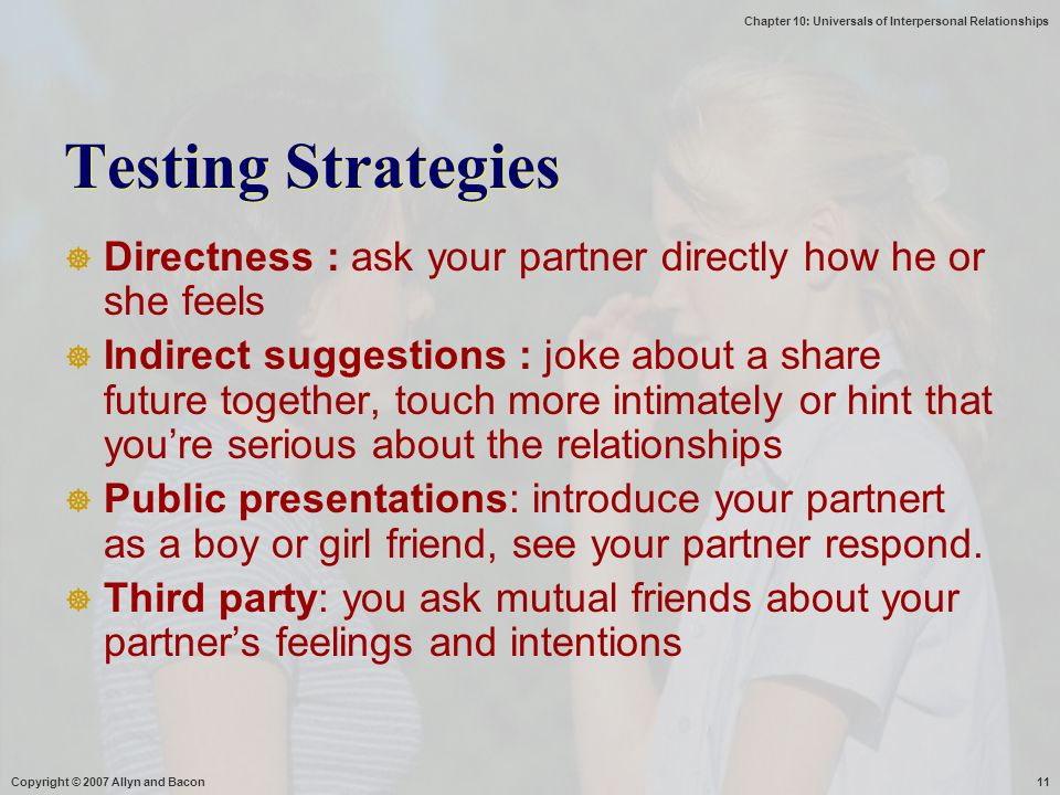 Testing Strategies Directness : ask your partner directly how he or she feels.