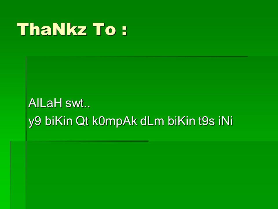 ThaNkz To : AlLaH swt.. y9 biKin Qt k0mpAk dLm biKin t9s iNi