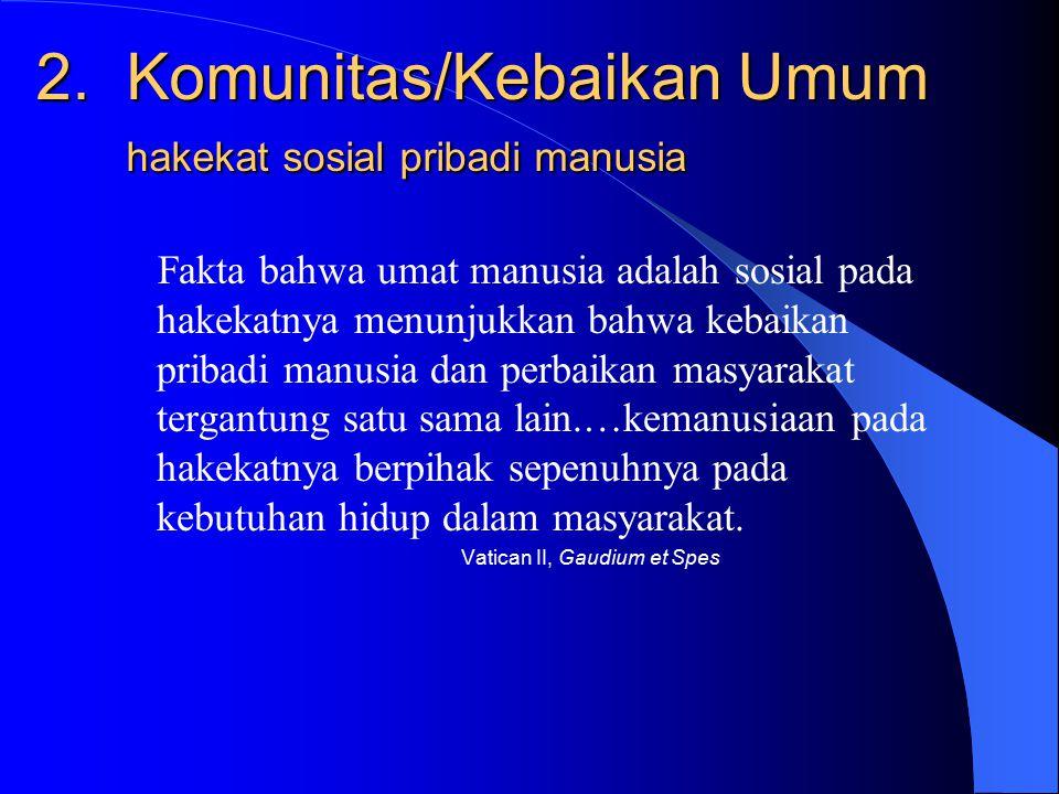 2. Komunitas/Kebaikan Umum hakekat sosial pribadi manusia
